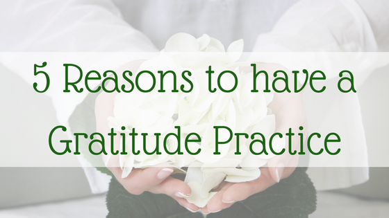 5 Reasons to Have a Gratitude Practice