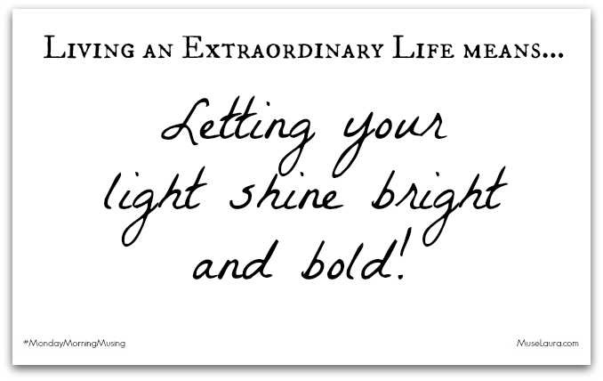 #MondayMorningMusing: Let your light shine bright!