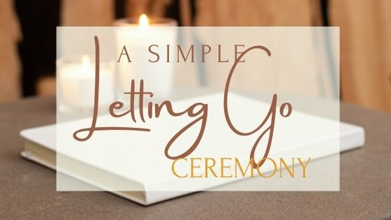 A Simple Letting Go Ceremony