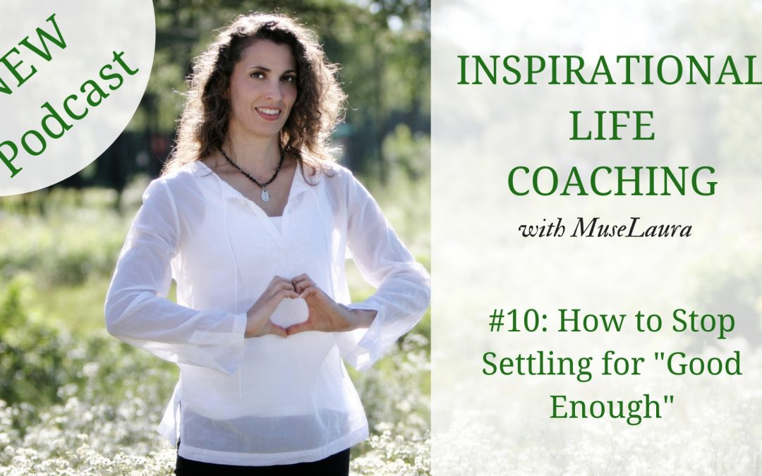 "Podcast #10: How to Stop Settling for ""Good Enough"""