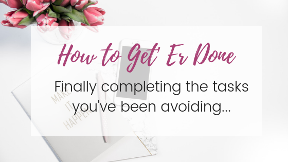 Get It Done: Completing Tasks You Have Been Avoiding