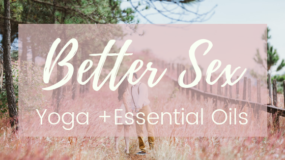 Better Sex with Yoga + Essential Oils