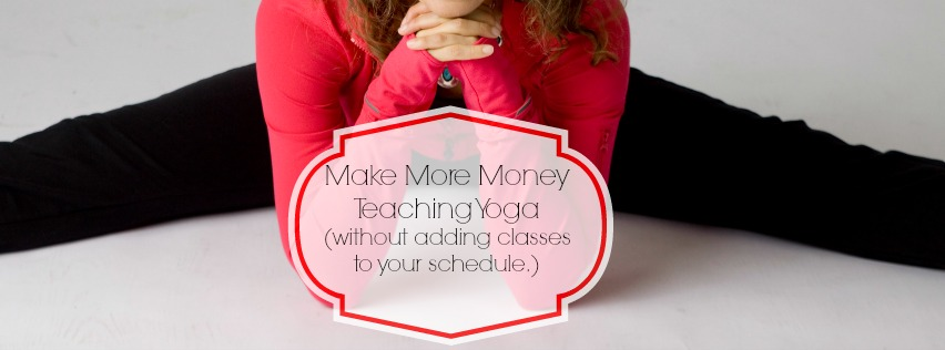 Make More Money Teaching Yoga