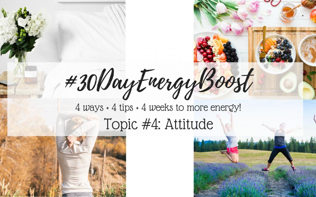 #30DayEnergyBoost: Week #4 Attitude