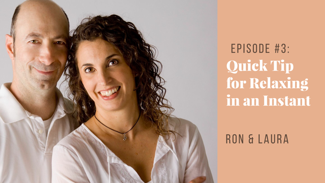 Ep #3 He Said | She Said with Ron & Laura: Quick Tip for Relaxing in an Instant