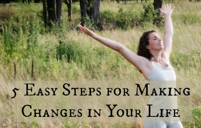 Easy Steps to Make Changes in Your Life – Feel Good