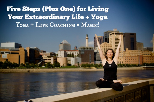 NEWLY RELEASED:  Five Steps (Plus One) for Living Your Extraordinary Life + Yoga
