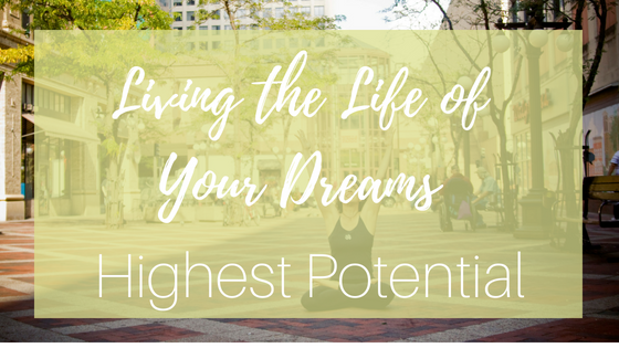 Living the Life of Your Dreams: Reaching Your Highest Potential