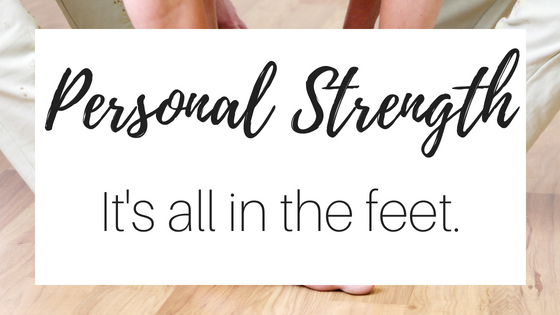 Personal Strength: It's all in the feet