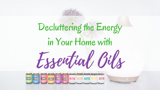 Decluttering the Energy in Your Home with Essential Oils