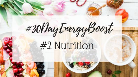 #30DayEnergyBoost: Week #2 Nutrition