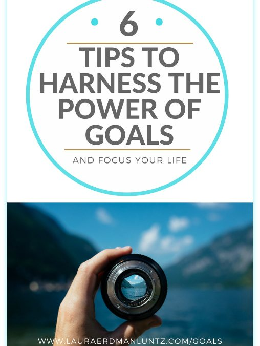 Bringing your Life into Focus: 6 tips to harness the power of goal setting