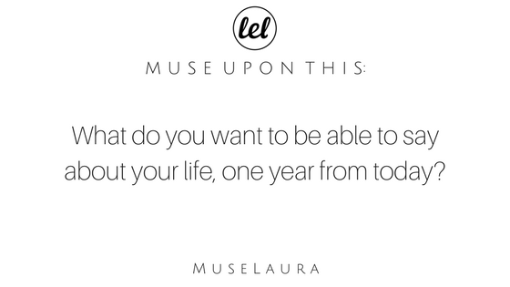 #MondayMorningMusing: What do you want to say about your life one year from today?
