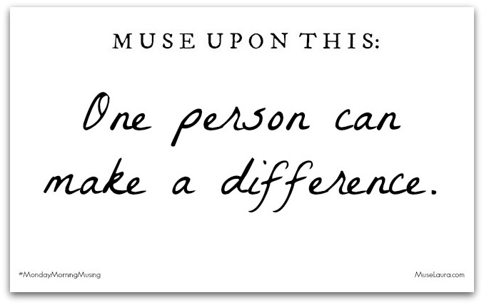 Musing: One person can make a difference