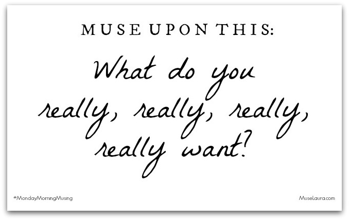 Musing: What do you really want?   Life Coaching with MuseLaura