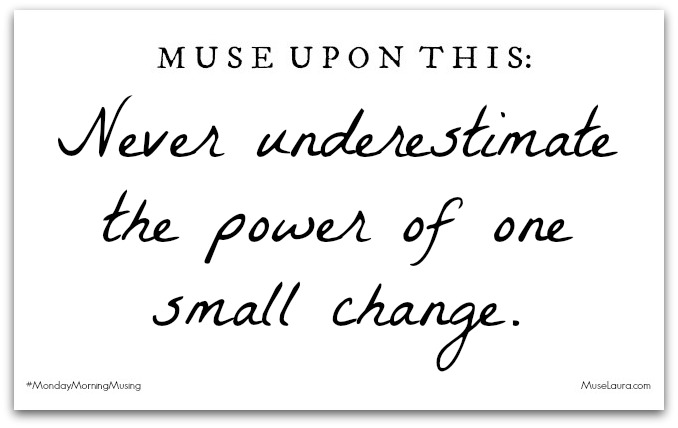 Musing: Small Change | Life Coaching with Laura