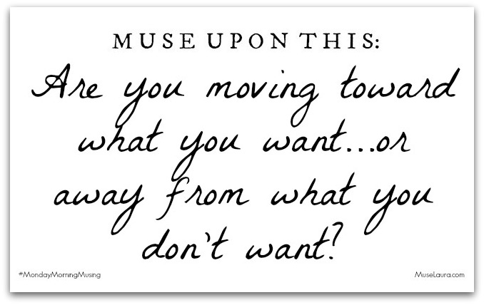 Musing: Move toward what you want | Life Coaching with MuseLaura