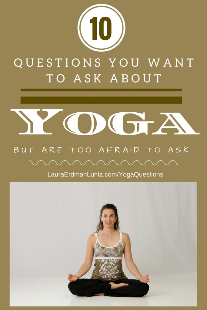 10 Questions You Want to Ask About Yoga