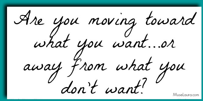 Move toward what you want | Life Coaching with MuseLaura
