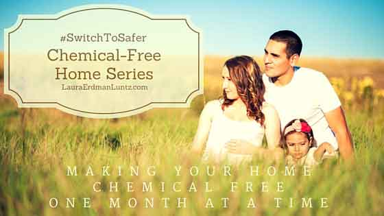 #SwitchToSafer: A Chemical-Free Home One Month at a Time