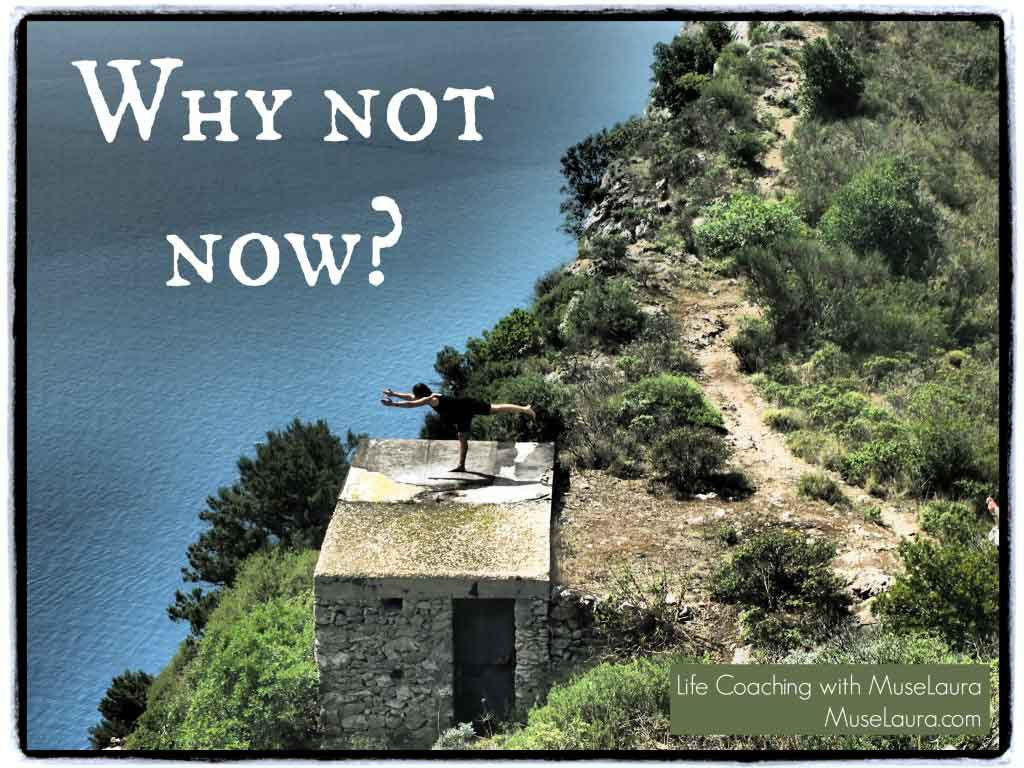 Why not now? | Life Coaching with MuseLaura
