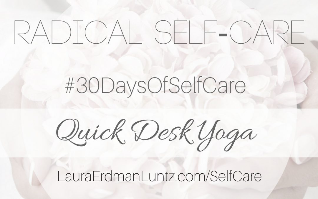 #30DaysOfSelfCare: A Quick Desk Yoga Session