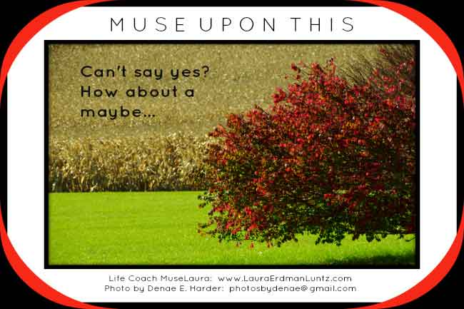 Musing: How about a maybe | LifeCoaching with MuseLaura